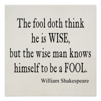 Fool Wise Man Knows Himself Fool Shakespeare Quote Poster
