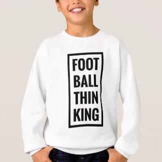 foot ball think king or football thinking? sweatshirt