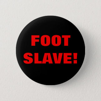 FOOT SLAVE! 6 CM ROUND BADGE