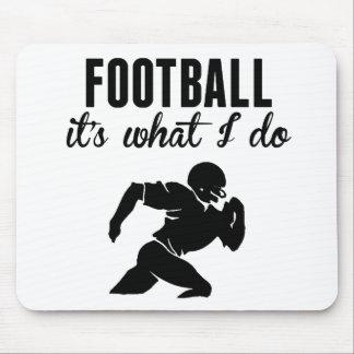 Football It's What I Do Mousepad