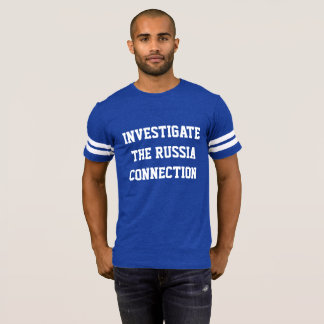 FOOTBALL T WITH INVESTIGATE THE RUSSIA CONNECTION T-Shirt