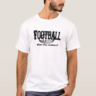 Football, What else matters T-shirts and Gifts.