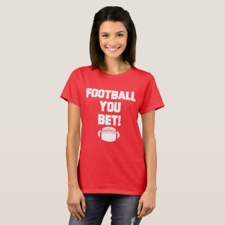 Football You Bet t-shirt