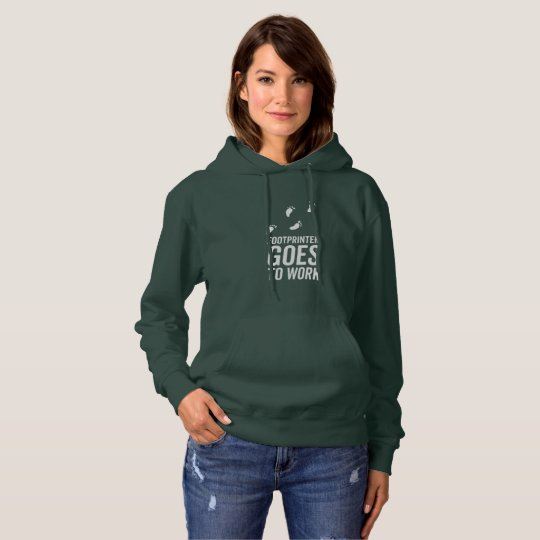 Footprinter goes to work hoodie