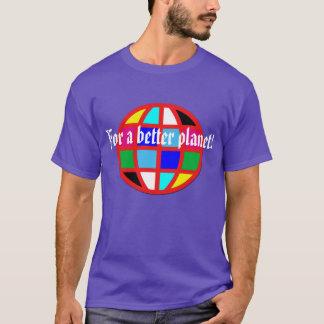 For a better planet! T-Shirt
