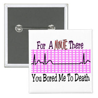 For a Minute there BORED ME TO DEATH 15 Cm Square Badge