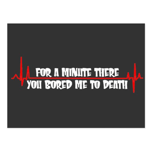 For a Minute There You Bored Me To Death Postcards