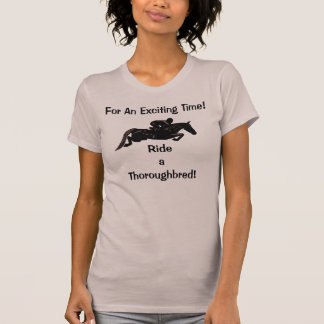 For An Exciting Time Ride A Thoroughbred T-shirts