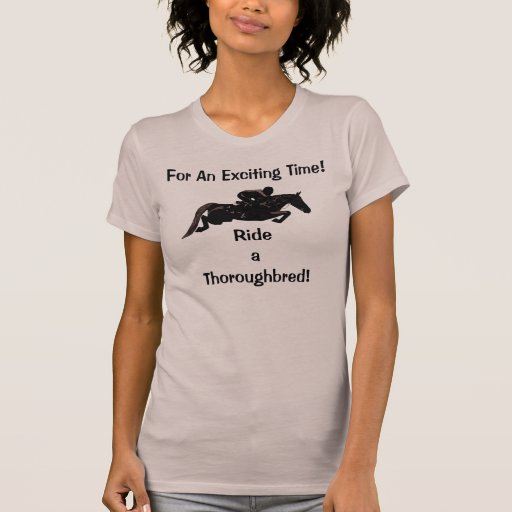 For An Exciting Time! Ride A Thoroughbred T-shirts