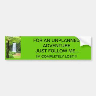 FOR AN UNPLANNED ADVENTURE JUST FOLLOW ME... BUMPER STICKER