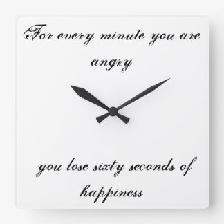 For every minute you are angry.... square wall clock
