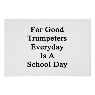 For Good Trumpeters Everyday Is A School Day Poster