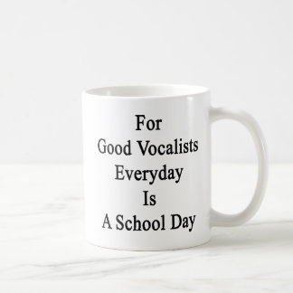 For Good Vocalists Everyday Is A School Day Coffee Mug
