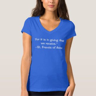 For it is in giving that we receive St.Francis Tee