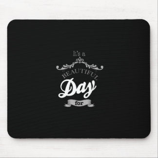 For It's to beutiful day… Mouse Pad