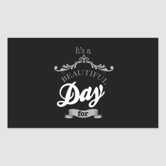 For It's to beutiful day… Rectangular Sticker