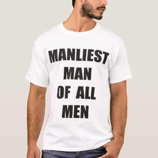 For manly men T-Shirt