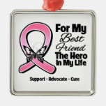 For My Hero My Best Friend Breast Cancer Ornaments