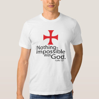 For nothing is impossible with God. TShirt