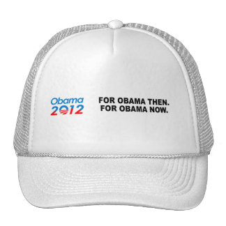 FOR OBAMA THEN. FOR OBAMA NOW. TRUCKER HATS
