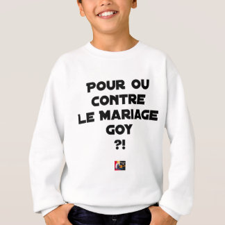 FOR OR AGAINST THE GOYISH MARRIAGE? - Word games Sweatshirt