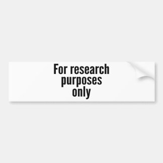 For Research Purposes Only Bumper Sticker