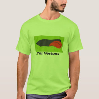 For Serious T-Shirt