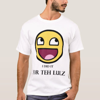 For Teh Lulz (Light and Black) T-Shirt