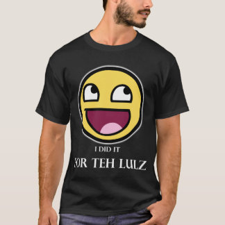 For Teh Lulz Shirt (Dark and White)