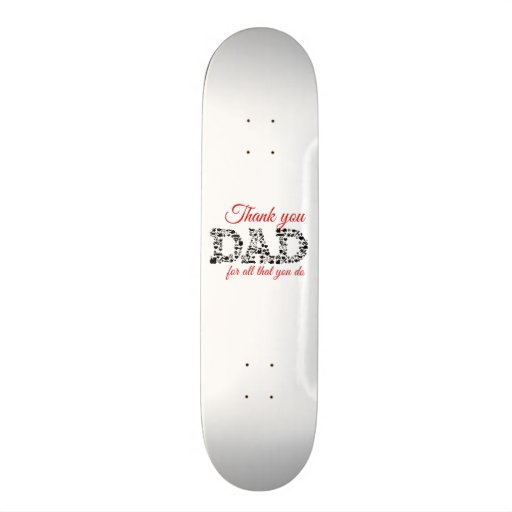 For Thank you Dad all that you do Skate Deck