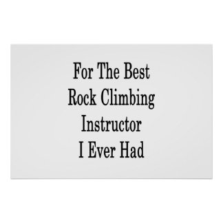 For The Best Rock Climbing Instructor I Ever Had . Poster