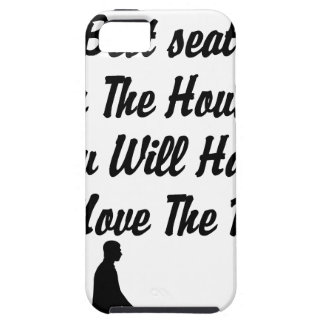 for The Best Seat in The House, life quote iPhone 5 Case