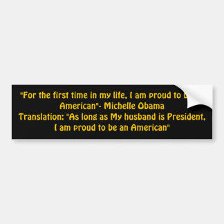 """""""For the first time in my life, I am proud to b... Bumper Sticker"""