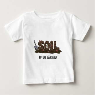 For the Gardeners and Fure gardeners who love dirt Baby T-Shirt