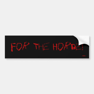 For The Horde! Bumper Sticker