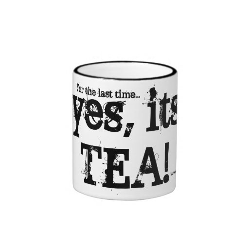 For the last time... yes, its TEA! Coffee Mug