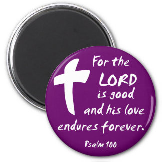 For the Lord is good and His Love Endures Magnet