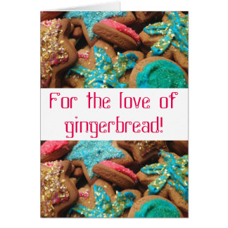 For the love of GINGERBREAD! ~ Christmas Card ~