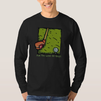 For the Love Of  Golf Design T-Shirt