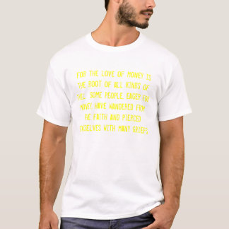 For the love of money is the root of all kinds ... T-Shirt