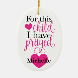 For this child I have prayed Ceramic Ornament
