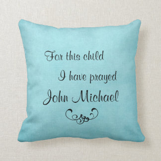 For this child I have prayed personalized Pillow