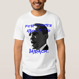 For those about to Barack T-shirt