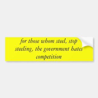 for those whom steel, stop steeling, the govern... bumper sticker