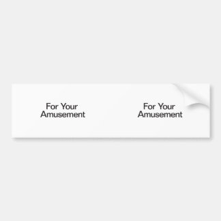 For Your Amusement Bumper Stickers