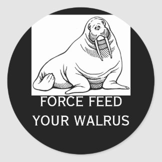 FORCE FEED YOUR WALRUS ROUND STICKER
