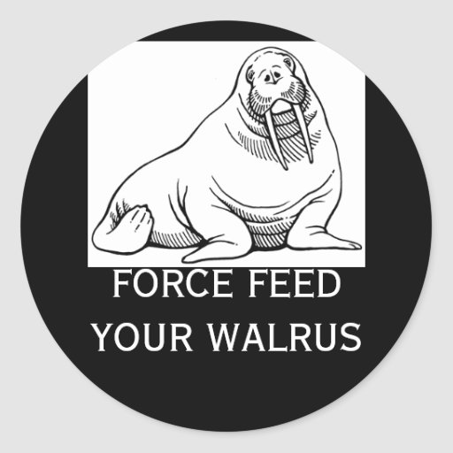 FORCE FEED YOUR WALRUS STICKER