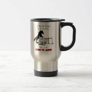 Forced to Work, Born to Jump Horse Travel Mug