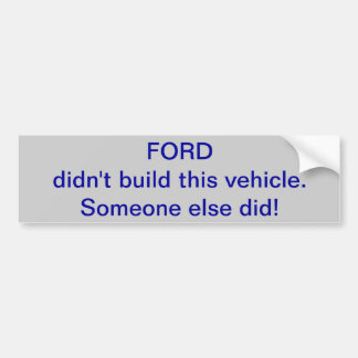Ford didn't build this vehicle, someone else did. bumper sticker