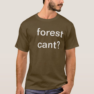 forest cant? T-Shirt